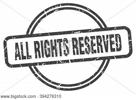 All Rights Reserved Grunge Stamp. All Rights Reserved Round Vintage Stamp