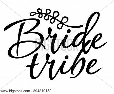 Bride Tribe Bachelorette Party Calligraphy Design Isolated On White. Bride Tribe Vector Lettering Pr