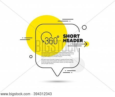 360 Degree Line Icon. Speech Bubble Vector Concept. Full Rotation Sign. Vr Technology Simulation Sym
