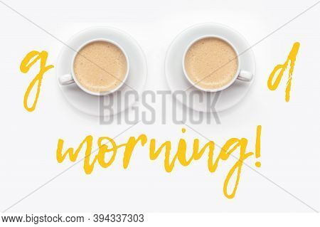 Inscription Good Morning With Cups Of Fresh Hot Coffee On White Background