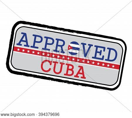 Vector Stamp Of Approved Logo With Cuba Flag In The Shape Of O And Text Cuba. Grunge Rubber Texture