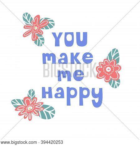 You Make Me Happy. Inscription. Handwritten Inscription.valentines Day