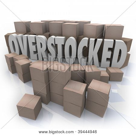 The word Overstocked in the middle of a warehouse of cardboard boxes to symbolize an oversupply or surplus of merchandise on hand poster