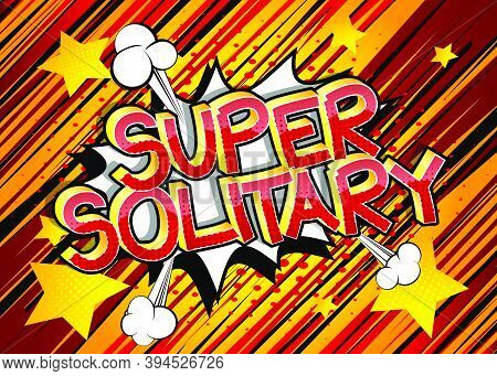 Super Solitary. Comic Book Style Cartoon Words On Abstract Colorful Comics Background.