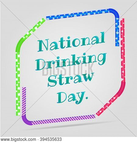 Vector Illustration On A Theme Of Drinking Straw Day. A Frame Of Drinking Straws And A Congratulator