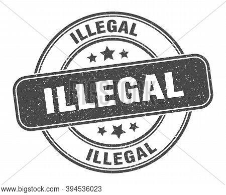 Illegal Stamp. Illegal Label. Round Grunge Sign