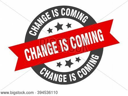 Change Is Coming Sign. Round Ribbon Sticker. Isolated Tag