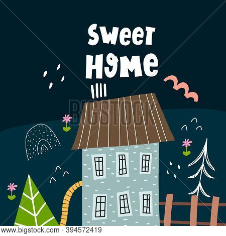 Sweet Home. Cartoon House, Hand Drawing Lettering, Decor Elements On A Neutral Background. Colorful