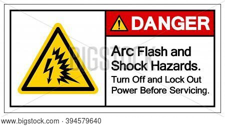 Danger Arc Flash And Shock Hazard Turn Off And Lock Out Power Before Serviceing Symbol Sign, Vector