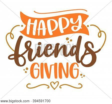 Happy Friends Giving (thanksgiving) - Funny Friendsgiving Text. Calligraphy Phrase For Xmas.  Good F