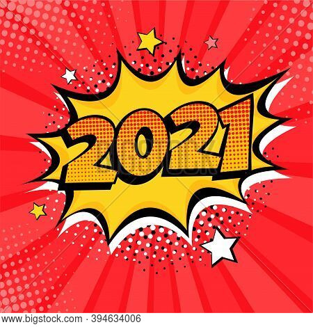 2021 New Year Comic Book Style Postcard Or Greeting Card Element. Illustration In Pop Art Retro Comi