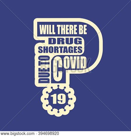 Will There Be Drug Shortages Due To Covid 19 Question. Medical Education Relative Illustration. Scie