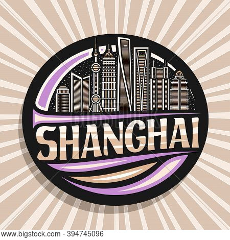 Vector Logo For Shanghai, Black Decorative Seal With Outline Illustration Of Urban Shanghai City Sca