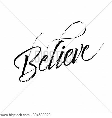 Believe Calligraphy. Brush Painted Hand Lettering Vector.