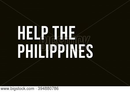 Help Philippines. Pray For Philippines. White Words On Black Background Meaning The Need To Support