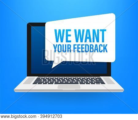 We Want Your Feedback Written On Speech Bubble. Advertising Sign. Vector Stock Illustration.