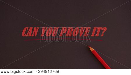 Word Writing Text Can You Prove It Question. Business Concept For Asking Someone For Evidence Or App