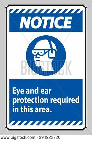 Notice Sign Eye And Ear Protection Required In This Area