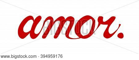 Amor, Love In Spanish, Lettering, Text Template Isolated On White Background. Design For Title, Head