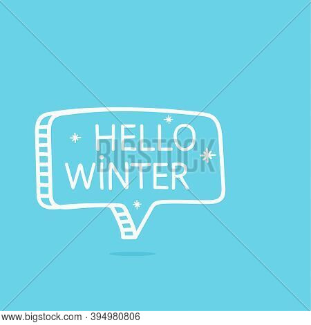 Hello Winter Motivational Inspirational Phrase. Vector Illustration With Hand Drawn Speech Bubble On