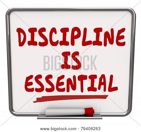 Discipline is Essential words on a dry erase board to communicate the importance of being committed to a job or task and exercising restraint and control to achieve the goal