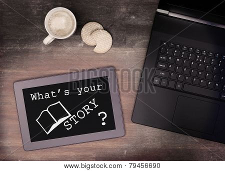 Tablet Touch Computer Gadget On Wooden Table, What's Your Story