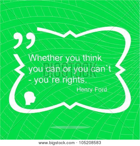 Whether Your Think You Can Or You Cant Youre Rights. Inspirational Motivational Quote. Simple Trendy