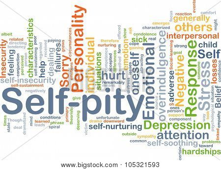 Background concept wordcloud illustration of self-pity
