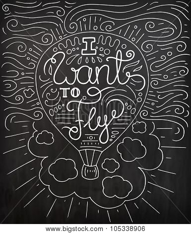 Black and white doodle typography poster with air balloon. Cartoon cute card on travel theme with lettering text - I want to fly. Hand drawn vector illustration isolated on chalkboard. poster