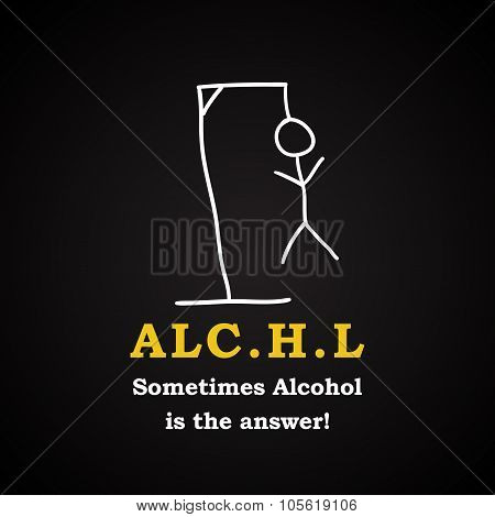 Alcohol is the answer - funny inscription template background poster