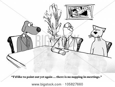 Business cartoon of leader dog reprimanding worker cat, 'I'd like to point out yet again... there is no napping in meetings'. poster