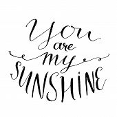 You are my sunshine. Inspirational quote. Vector lettering for valentines day cards, prints and social media content. Positive quote. poster
