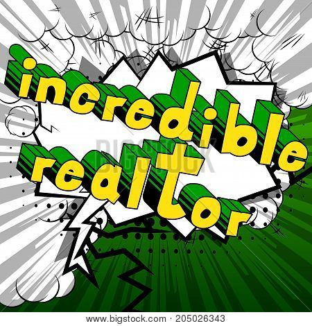 Incredible Realtor - Comic book style word on abstract background.