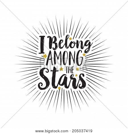 Hand drawn text I belong among the stars with yellow stars on a white background. Motivation, lettering, motto, logo, creative concept as a vector illustration