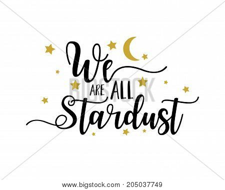 Hand drawn text we are all stardust with yellow stars and moon on a white background. Motivation, lettering, motto, logo, creative concept as a vector illustration