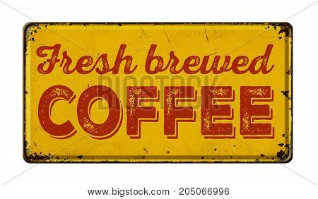 Vintage Rusty Metal Sign On A White Background - Fresh Brewed Coffee