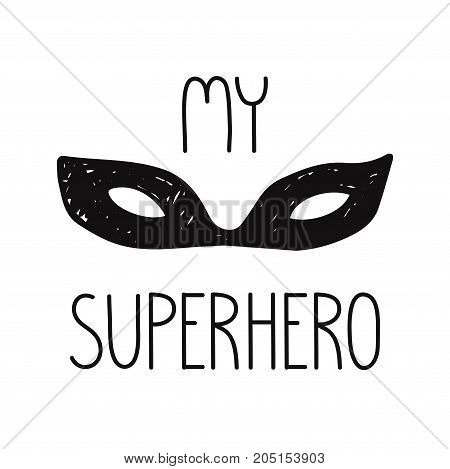 superhero face mask illustration my superhero quote. isolated on white background. Vintage style cute design for kids prints clothing cards textile