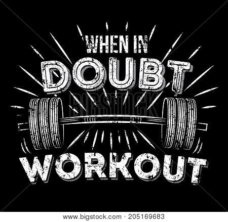 When in doubt workout inspirational quote with grunge effect. Gym Workout Motivation Poster. Barbell retro illustration with motivational phrase. Vector illustration.