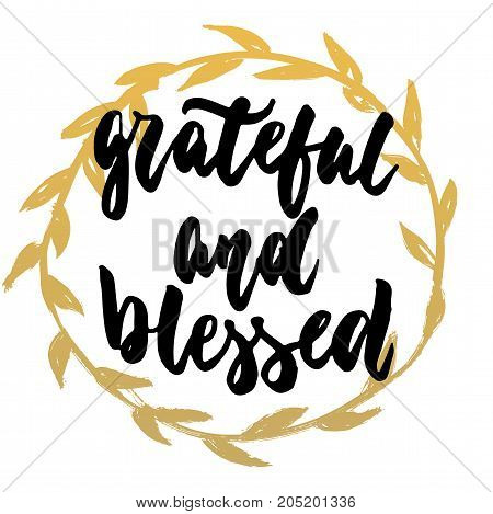 Grateful and blessed - hand drawn lettering quote with golden wreath isolated on the white background. Fun brush ink inscription for photo overlays greeting card or t-shirt print poster design