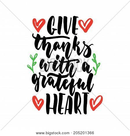 Give thanks with a grateful heart - hand drawn lettering quote isolated on the white background. Fun brush ink inscription for photo overlays greeting card or t-shirt print poster design