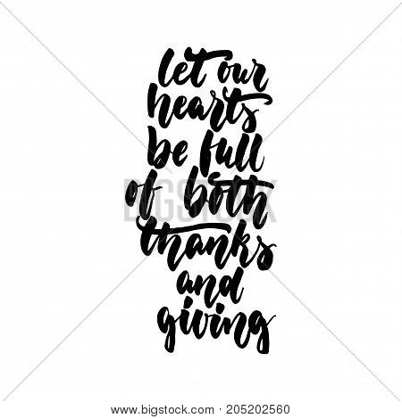 Let our heart be full of both thanks and giving - hand drawn lettering quote isolated on the white background. Fun brush ink inscription for greeting card or t-shirt print, poster design