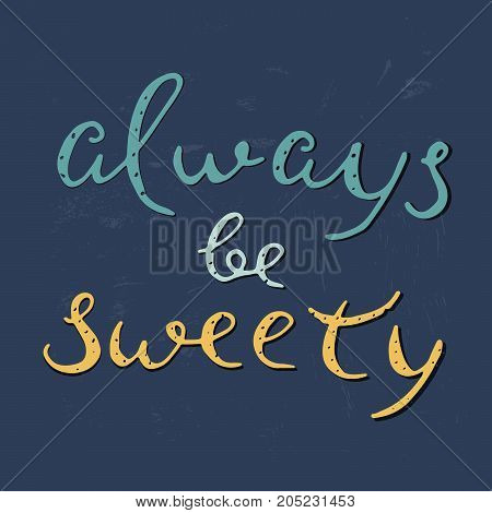 Always be sweety vector illustration. Lettering about love.