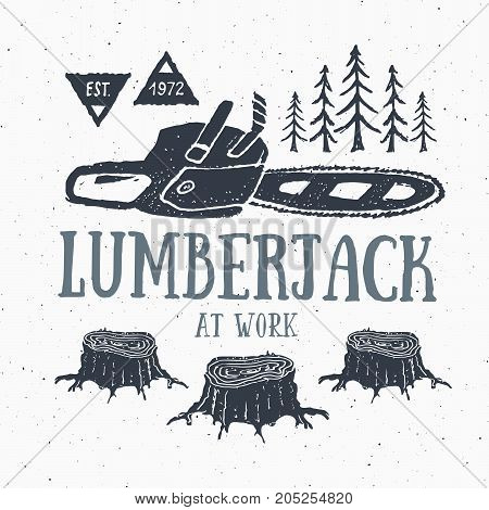 Lumberjack at work with chainsaw Vintage label Hand drawn sketch grunge textured retro badge typography design t-shirt print vector illustration.