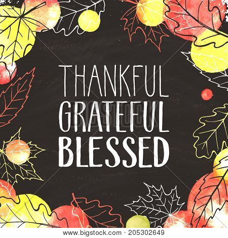 Thankful, grateful, blessed. Hand drawn lettering with watercolor dots on chalk board. Thanksgiving poster with autumn leaves outline.