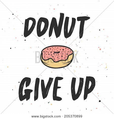 Vector card with hand drawn unique typography design element for greeting cards decoration prints and posters. Donut give up with doughnut handwritten lettering modern calligraphy.