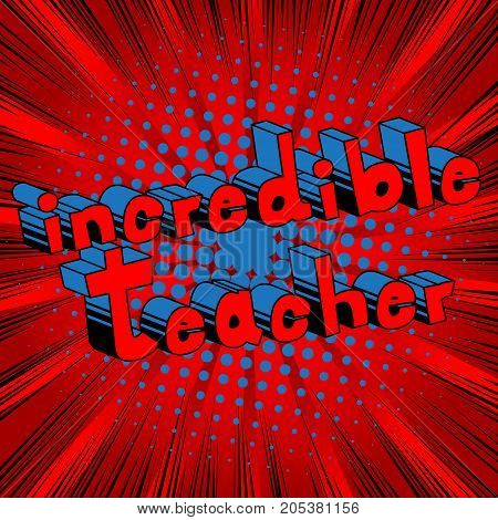 Incredible Teacher - Comic book style phrase on abstract background.