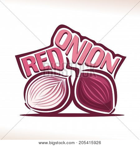 Vector logo for fresh Red Onion: label with cut half & whole sweet shallot bulbs, still life with original decorative font for purple title red onion, poster with farming vegetable on white background