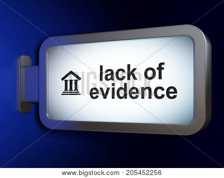 Law concept: Lack Of Evidence and Courthouse on advertising billboard background, 3D rendering