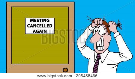 Business cartoon illustration showing a business man pulling his hair out, the meeting has been cancelled again.