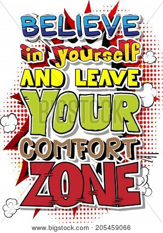Believe in Yourself and Leave Your Comfort Zone. Vector illustrated comic book style design. Inspirational motivational quote.